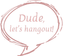 Dude, let's hangout!
